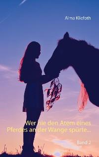 Cover Wer nie den Atem eines Pferdes an der Wange spürte...