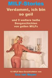 Cover Verdammt, ich bin so geil * und 9 weitere heiße Sexgeschichten von geilen MILFs