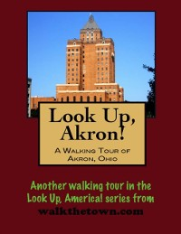 Cover Look Up, Akron! A Walking Tour of Akron, Ohio