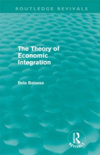 Cover Theory of Economic Integration (Routledge Revivals)