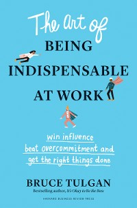 Cover The Art of Being Indispensable at Work