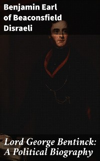 Cover Lord George Bentinck: A Political Biography