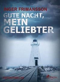 Cover Gute Nacht, mein Geliebter - Psychothriller