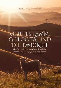 Cover Gottes Lamm, Golgota und die Ewigkeit