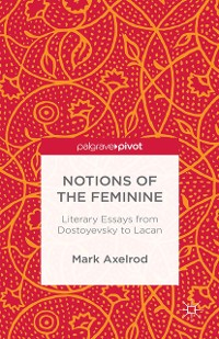 Cover Notions of the Feminine: Literary Essays from Dostoyevsky to Lacan