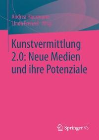 Cover Kunstvermittlung 2.0: Neue Medien und ihre Potenziale