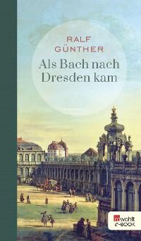 Cover Als Bach nach Dresden kam