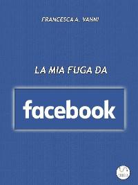 Cover La mia fuga da Facebook