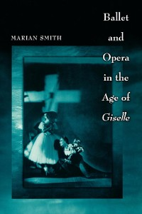 Cover Ballet and Opera in the Age of Giselle