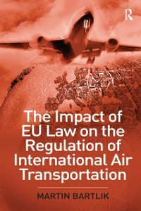 Cover Impact of EU Law on the Regulation of International Air Transportation