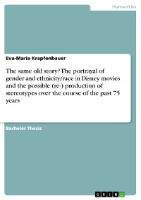 Cover The same old story? The portrayal of gender and ethnicity/race in Disney movies and the possible (re-) production of stereotypes over the course of the past 75 years