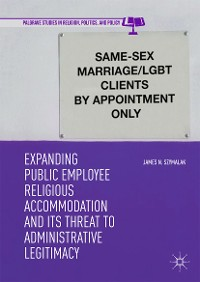 Cover Expanding Public Employee Religious Accommodation and Its Threat to Administrative Legitimacy