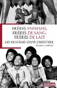 Cover Frères ennemis, frères de sang, frères de lait