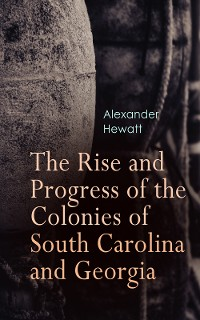 Cover The Rise and Progress of the Colonies of South Carolina and Georgia