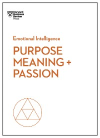 Cover Purpose, Meaning, and Passion (HBR Emotional Intelligence Series)