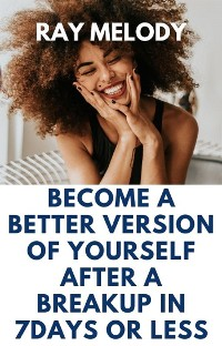 Cover Become A Better Version Of Yourself After A Breakup In 7 days Or Less