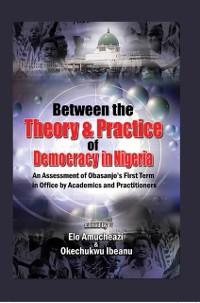 Cover Between (c)The (c)Theory (c)And (c)Practice (c)Of (c)Democracy (c)In (c)Nigeria(c)(c)