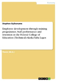 Cover Employee development through training programmes. Staff performance and retention in the Federal College of Education (Technical) Akoka Yaba Lagos