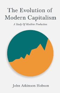 Cover The Evolution Of Modern Capitalism - A Study Of Machine Production