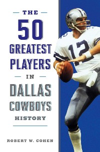 Cover The 50 Greatest Players in Dallas Cowboys History