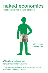 Cover Naked Economics: Undressing the Dismal Science (Fully Revised and Updated)