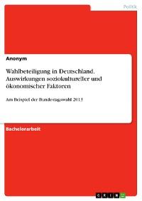 Cover Wahlbeteiligung in Deutschland. Auswirkungen soziokultureller und ökonomischer Faktoren