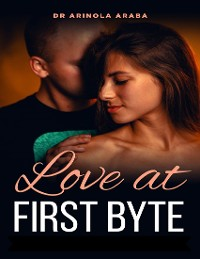 Cover Love At First Byte: She Traded Her Body for Love