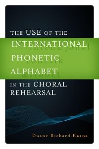 Cover The Use of the International Phonetic Alphabet in the Choral Rehearsal