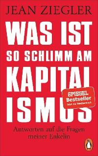Cover Was ist so schlimm am Kapitalismus?
