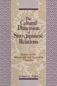 Cover Cultural Dimensions of Sino-Japanese Relations: Essays on the Nineteenth and Twentieth Centuries
