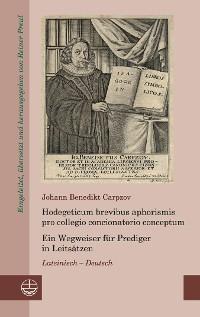 Cover Hodegeticum brevibus aphorismis pro collegio concionatorio conceptum / Ein Wegweiser für Prediger in Leitsätzen