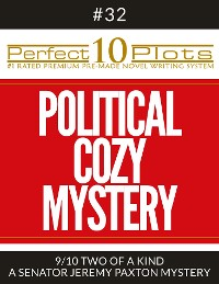 "Cover Perfect 10 Political Cozy Mystery Plots #32-9 ""TWO OF A KIND – A SENATOR JEREMY PAXTON MYSTERY"""