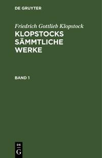 Cover Friedrich Gottlieb Klopstock: Klopstocks sämmtliche Werke. Band 1