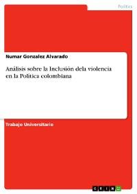Cover Análisis sobre la Inclusión dela violencia en la Política colombiana