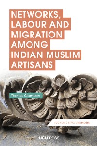 Cover Networks, Labour and Migration among Indian Muslim Artisans