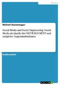 Cover Social Media and Social Engineering. Social Media als Quelle für OSINT/SOCMINT und mögliche Gegenmaßnahmen