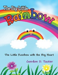 Cover The Big Little Rainbow: The Little Rainbow With the Big Heart