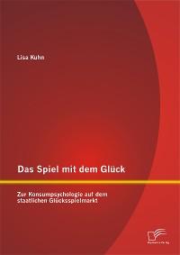 Cover Das Spiel mit dem Glück: Zur Konsumpsychologie auf dem staatlichen Glücksspielmarkt
