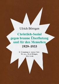 Cover Christlich-Sozial gegen braune Überflutung und für den Menschen 1929– 1933