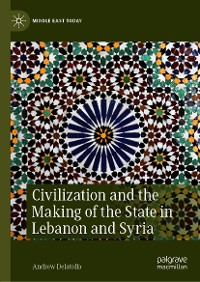 Cover Civilization and the Making of the State in Lebanon and Syria