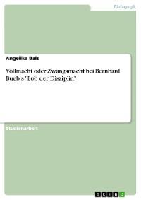"""Cover Vollmacht oder Zwangsmacht bei Bernhard Bueb's """"Lob der Disziplin"""""""