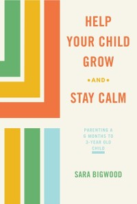 Cover Help Your Child Grow While You Stay Calm