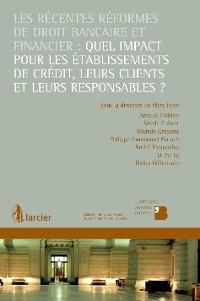 Cover Les récentes réformes de droit bancaire et financier: quel impact pour les établissements de crédit, leurs clients et leurs responsables ?
