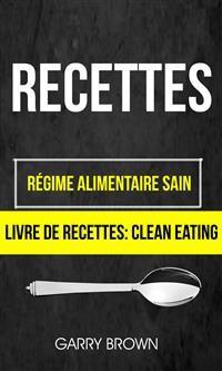 Cover Recettes: Régime Alimentaire Sain (Livre De Recettes: Clean Eating)