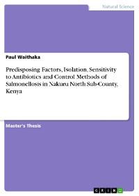Cover Predisposing Factors, Isolation, Sensitivity to Antibiotics and Control Methods of Salmonellosis in Nakuru North Sub-County, Kenya