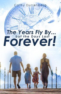 Cover The Years Fly By....But the Days Last Forever!