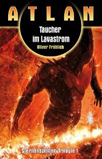 Cover ATLAN Sternensplitter 1: Taucher im Lavastrom