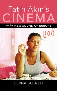 Cover Fatih Akin's Cinema and the New Sound of Europe
