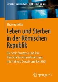 Cover Leben und Sterben in der Römischen Republik