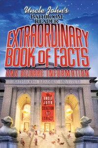 Cover Uncle John's Bathroom Reader Extraordinary Book of Facts and Bizarre Information